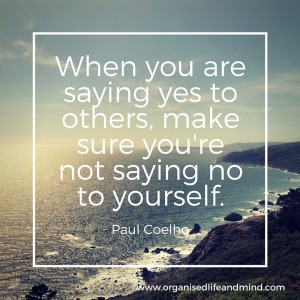 When you are saying yes to others, make sure you're not saying no to yourself.