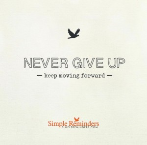 Never give up - keep moving forward