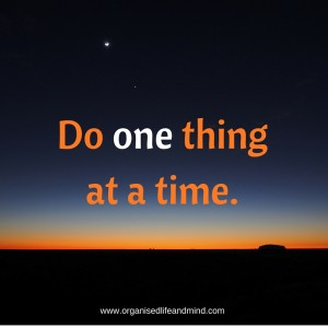 Do one thing at a time.