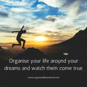 Saturday quote: Organise your life around your dreams