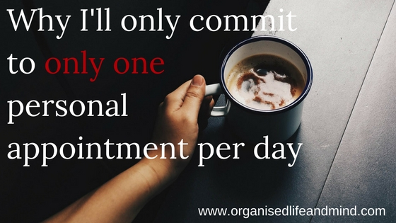 Why I'll only commit to one personal appointment per day
