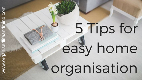 5 Tips for easy home organisation