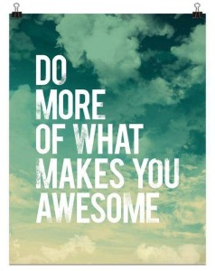 Do more what makes you awesome