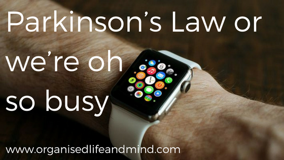 Parkinson's Law or we're oh so busy