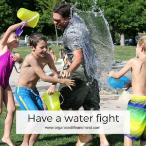 Have a water fight 55 activities