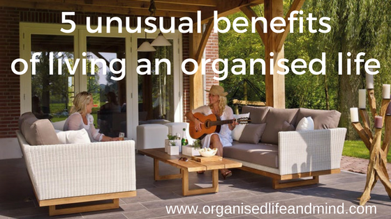 5 unusual benefits of living an organised life