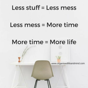 Less stuff = Less mess benefits of being organised