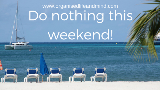 Do nothing this weekend
