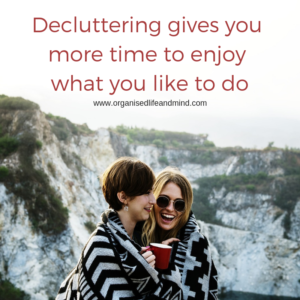 Decluttering gives you more time to enjoy what you like to do
