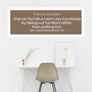 """""""One can furnish a room very luxuriously by taking out furniture rather than putting it in.""""Francis Jourdain"""